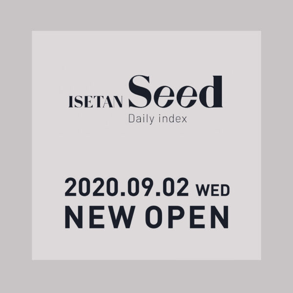 伊勢丹新宿店1Fにて[ISETAN Seed]展開決定!